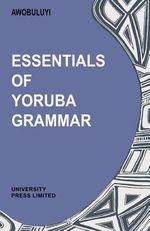 Essentials of Yoruba Grammar by Oladele Awobuluyi