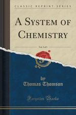 A System of Chemistry, Vol. 3 of 5 (Classic Reprint) by Thomas Thomson